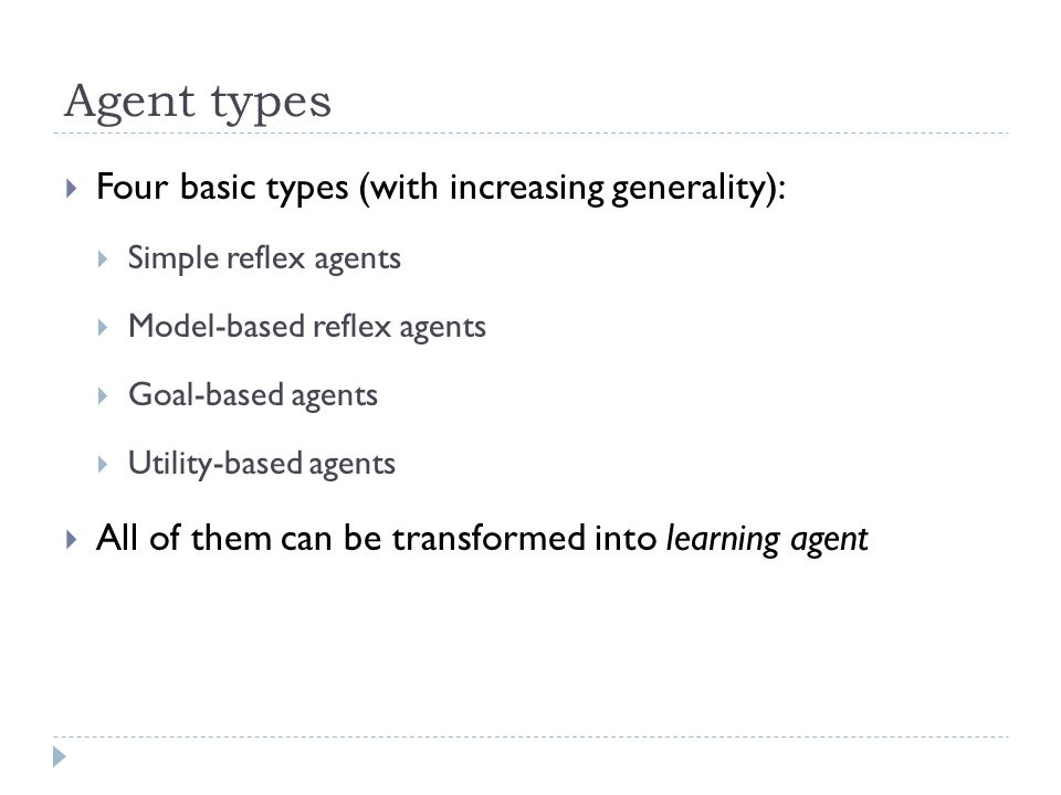 Agent types Four basic types (with increasing generality):