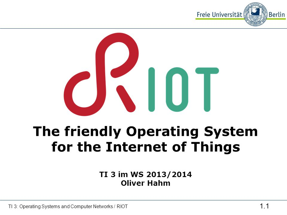 The friendly Operating System for the Internet of Things TI 3 im WS 2013/2014 Oliver Hahm