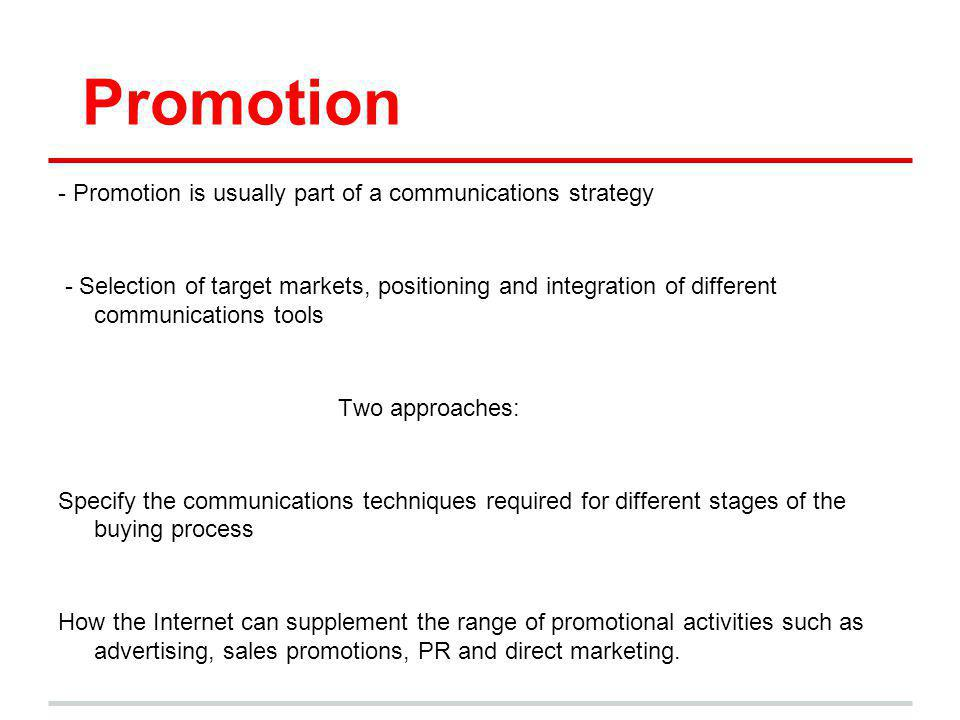 Promotion - Promotion is usually part of a communications strategy