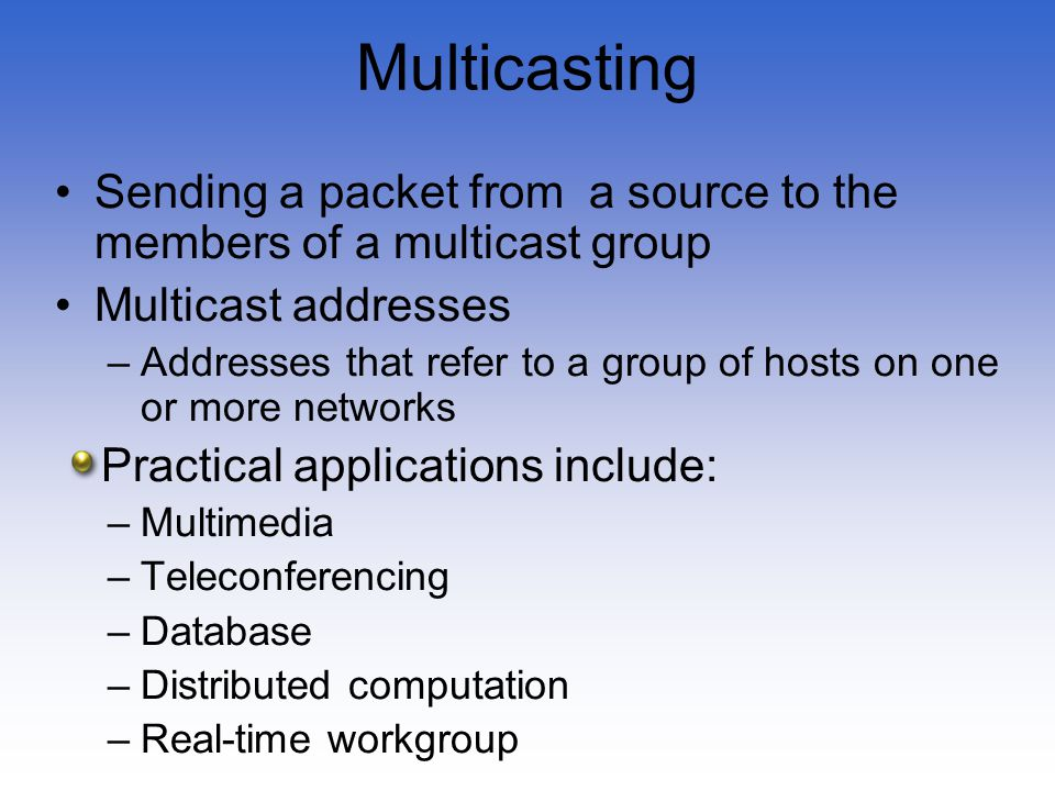 Multicasting Sending a packet from a source to the members of a multicast group. Multicast addresses.