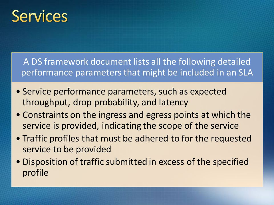 Services A DS framework document lists all the following detailed performance parameters that might be included in an SLA.