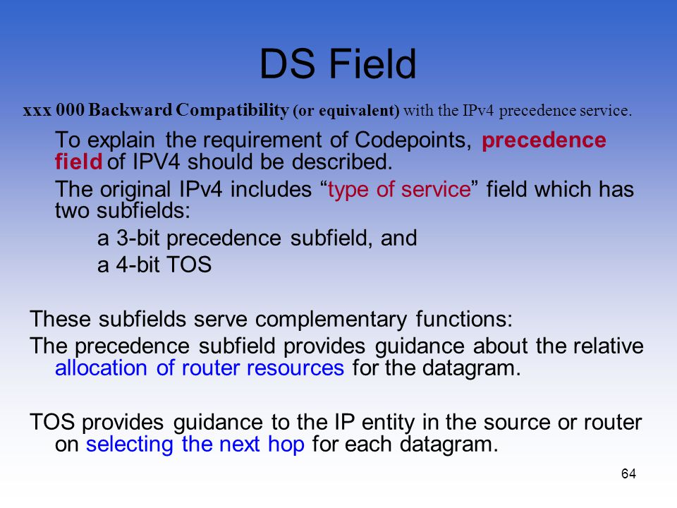 DS Field xxx 000 Backward Compatibility (or equivalent) with the IPv4 precedence service.