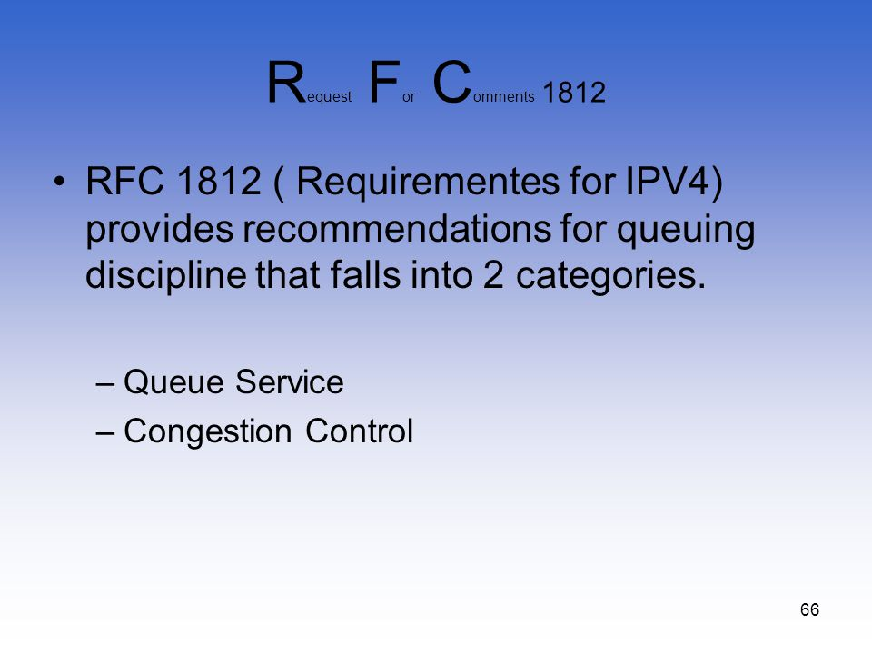 Request For Comments 1812 RFC 1812 ( Requirementes for IPV4) provides recommendations for queuing discipline that falls into 2 categories.
