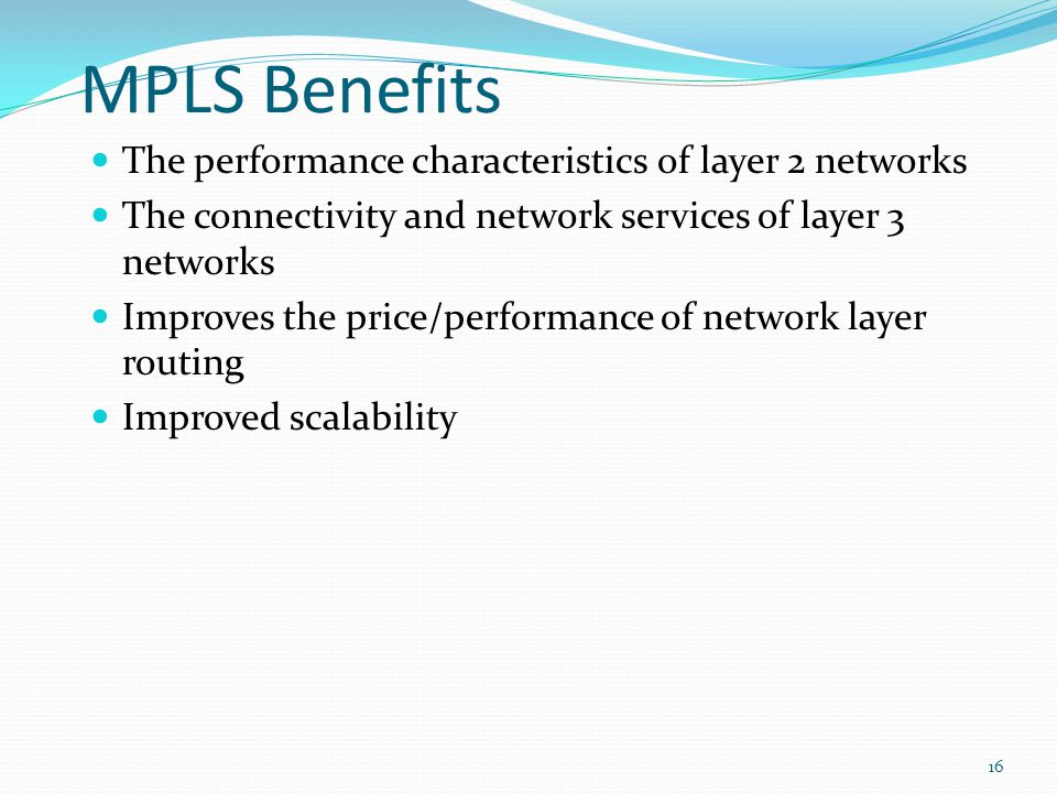 MPLS Benefits The performance characteristics of layer 2 networks