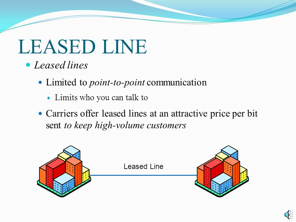 LEASED LINE Leased lines Limited to point-to-point communication