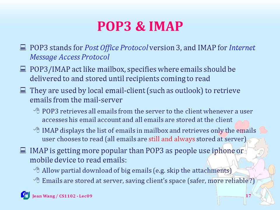 POP3 & IMAP POP3 stands for Post Office Protocol version 3, and IMAP for Internet Message Access Protocol.
