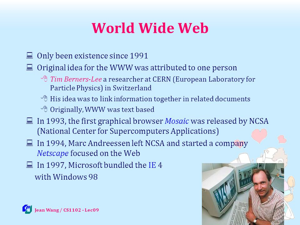 World Wide Web Only been existence since 1991