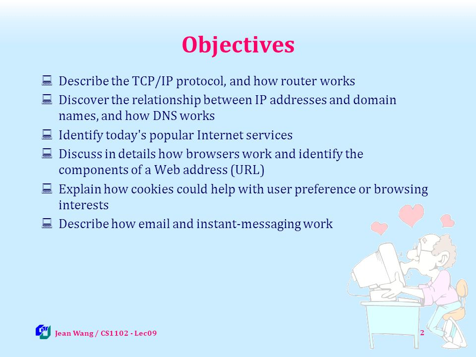 Objectives Describe the TCP/IP protocol, and how router works