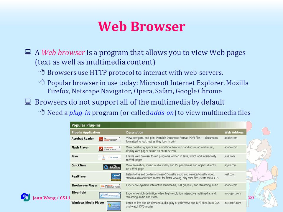 Web Browser A Web browser is a program that allows you to view Web pages (text as well as multimedia content)