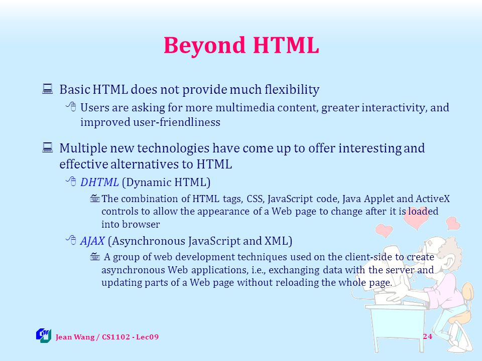 Beyond HTML Basic HTML does not provide much flexibility