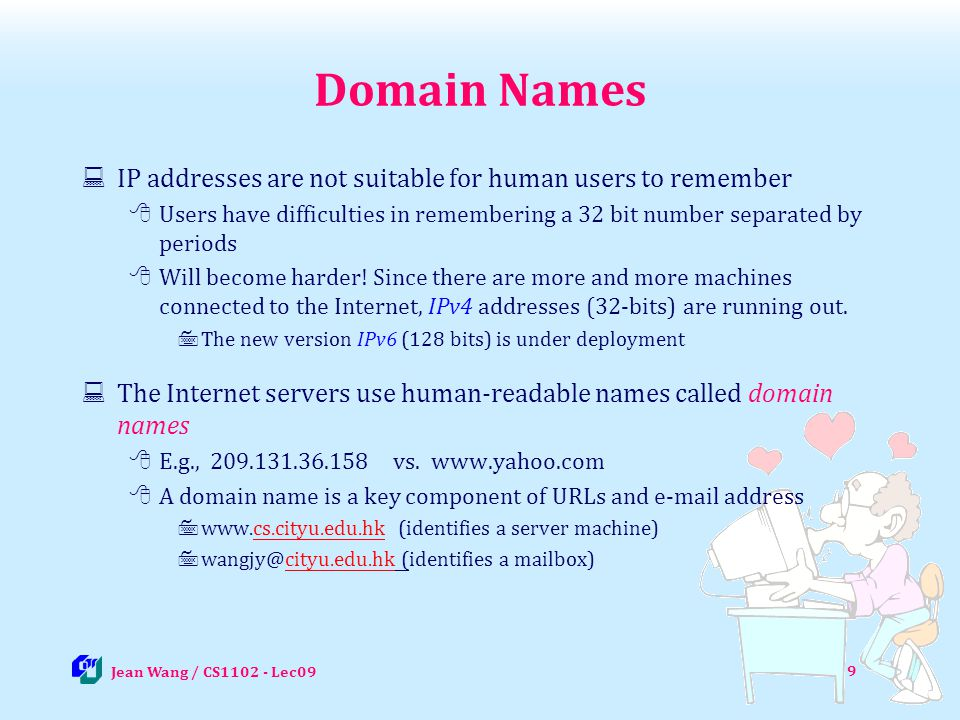 Domain Names IP addresses are not suitable for human users to remember