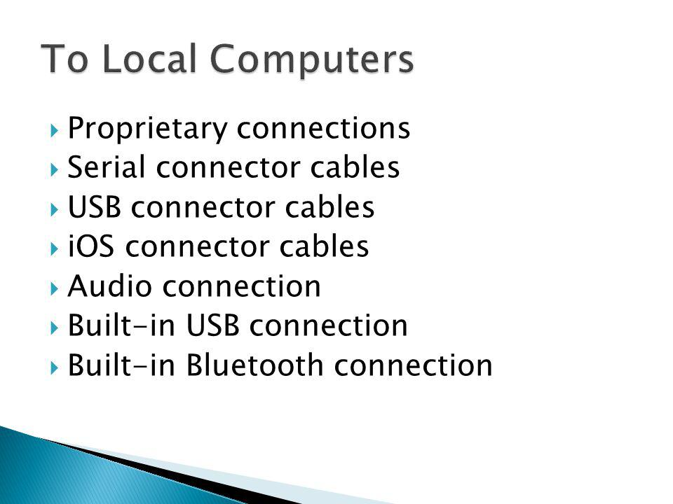 To Local Computers Proprietary connections Serial connector cables