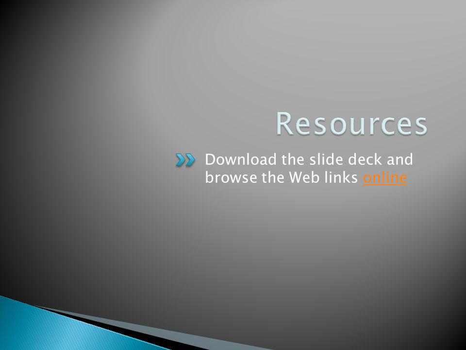 Resources Download the slide deck and browse the Web links online