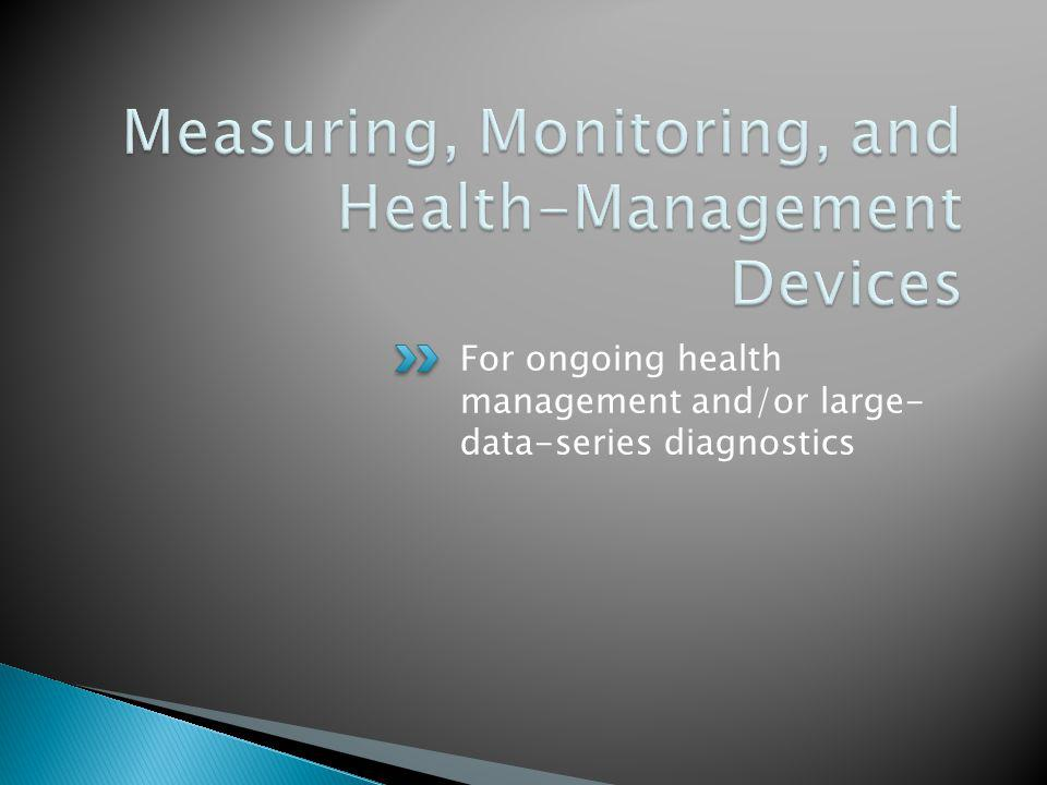 Measuring, Monitoring, and Health-Management Devices