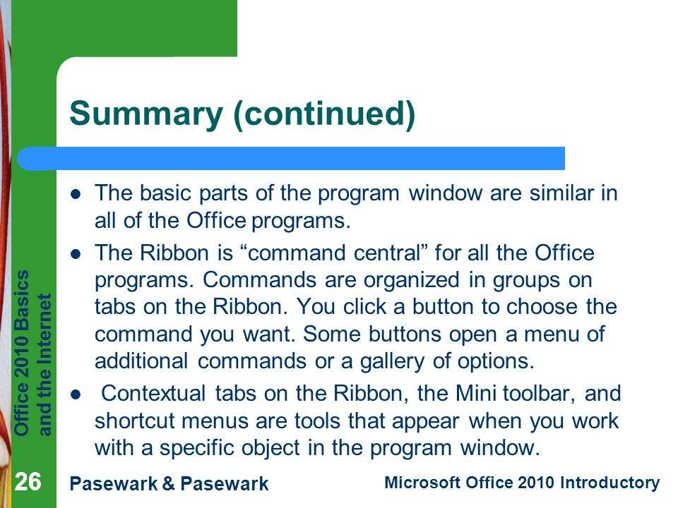 Summary (continued) The basic parts of the program window are similar in all of the Office programs.