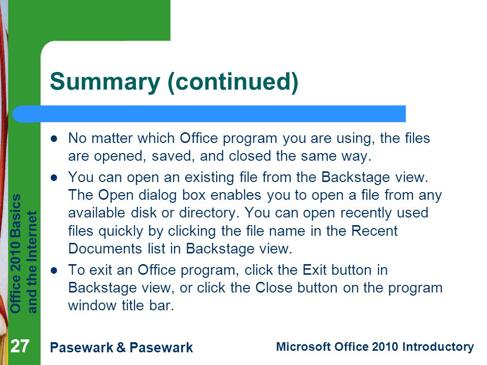 Summary (continued) No matter which Office program you are using, the files are opened, saved, and closed the same way.