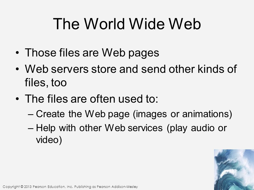 The World Wide Web Those files are Web pages