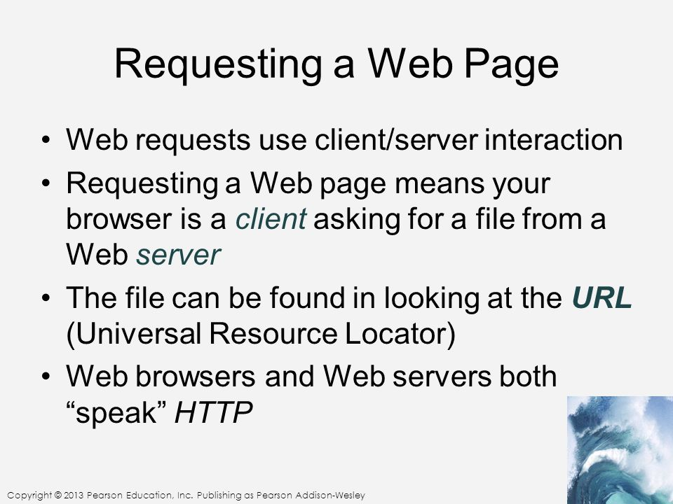 Requesting a Web Page Web requests use client/server interaction