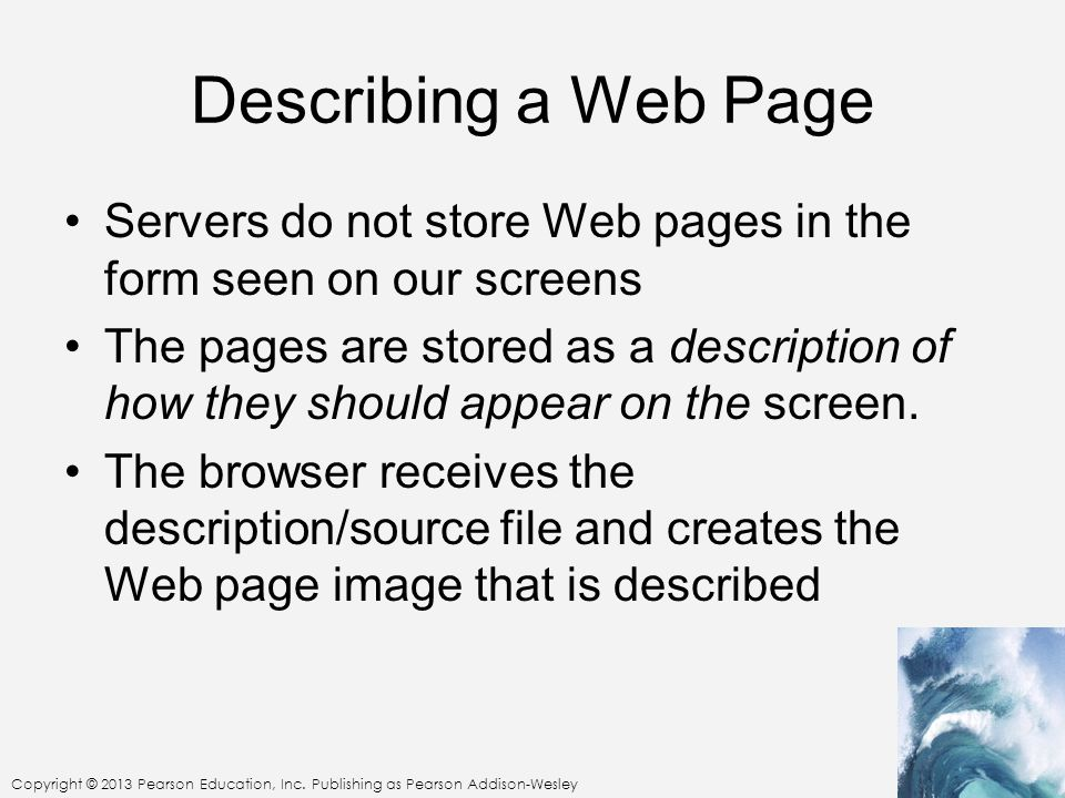 Describing a Web Page Servers do not store Web pages in the form seen on our screens.