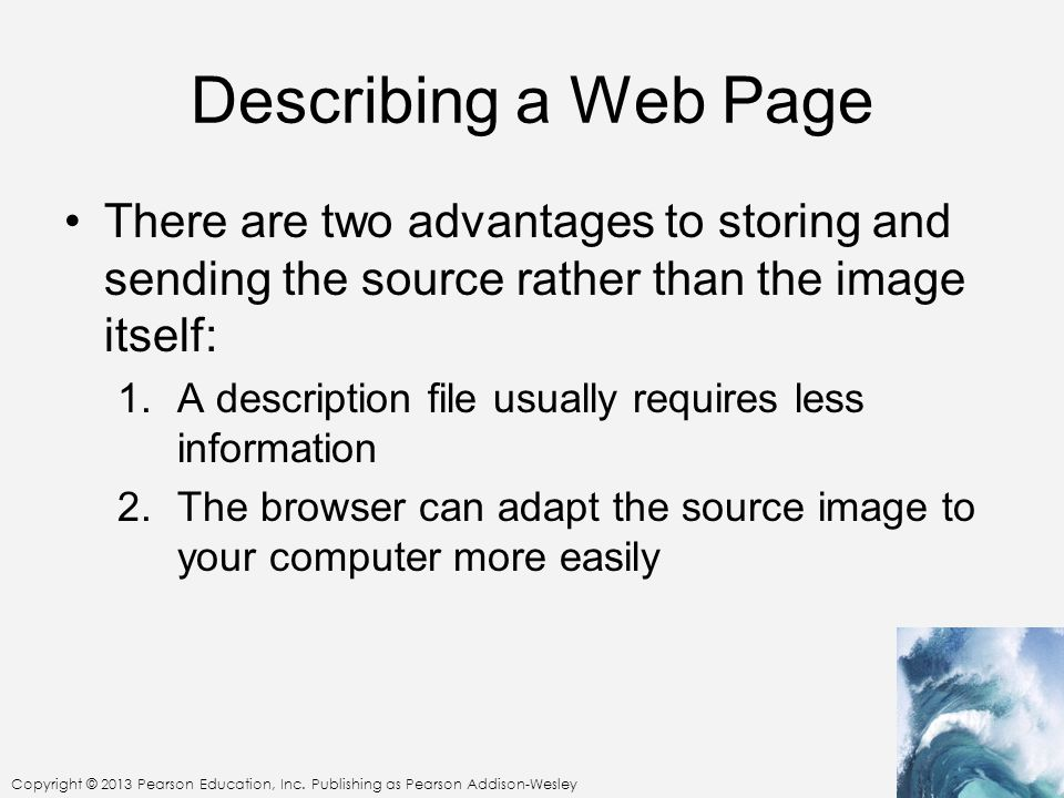 Describing a Web Page There are two advantages to storing and sending the source rather than the image itself: