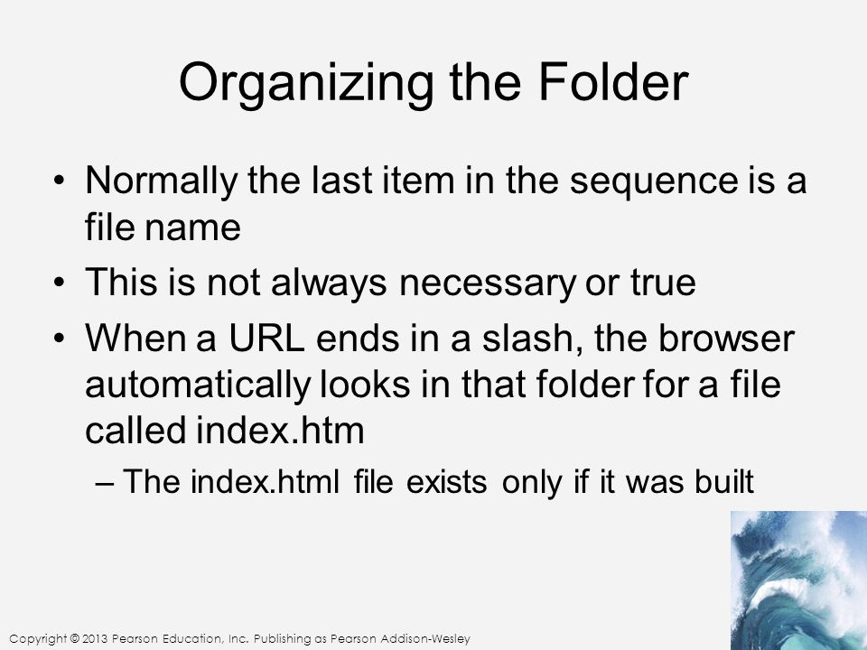 Organizing the Folder Normally the last item in the sequence is a file name. This is not always necessary or true.