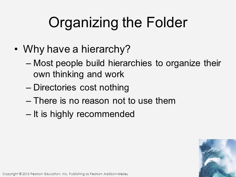 Organizing the Folder Why have a hierarchy
