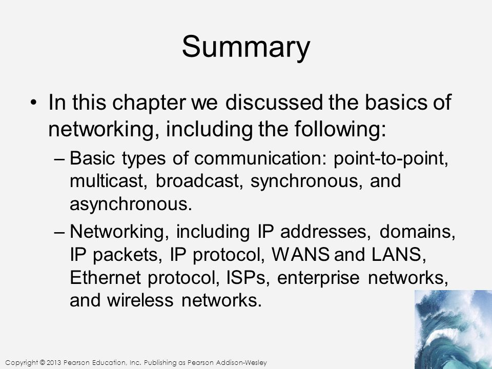 Summary In this chapter we discussed the basics of networking, including the following: