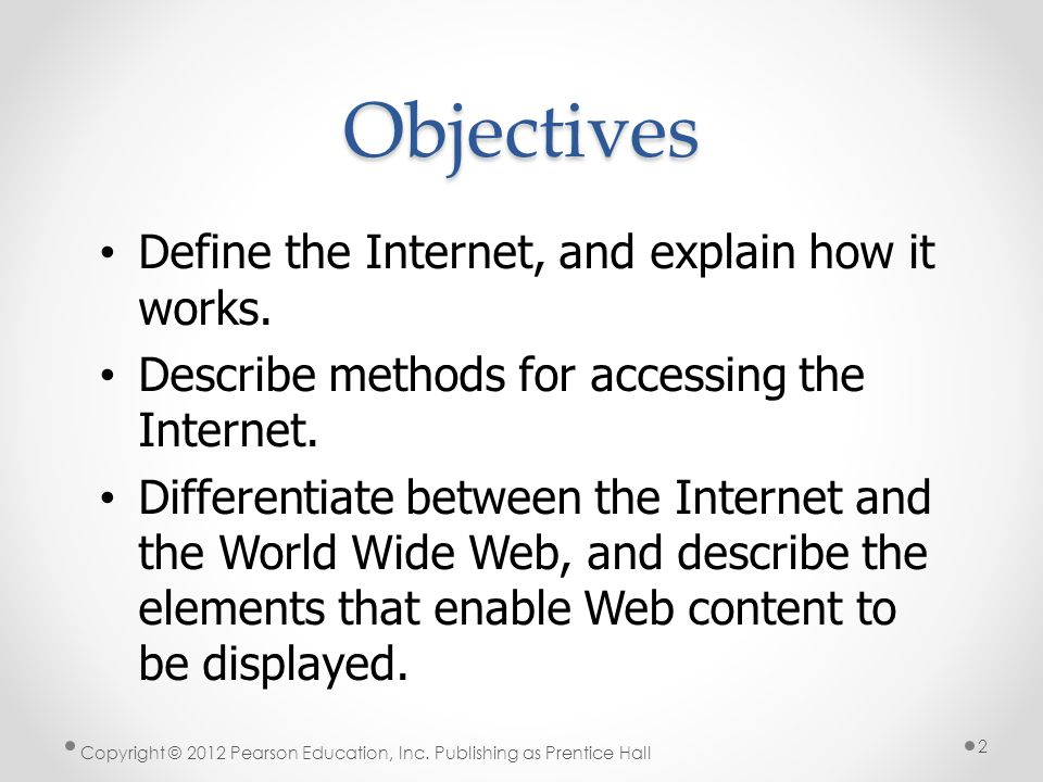Objectives Define the Internet, and explain how it works.