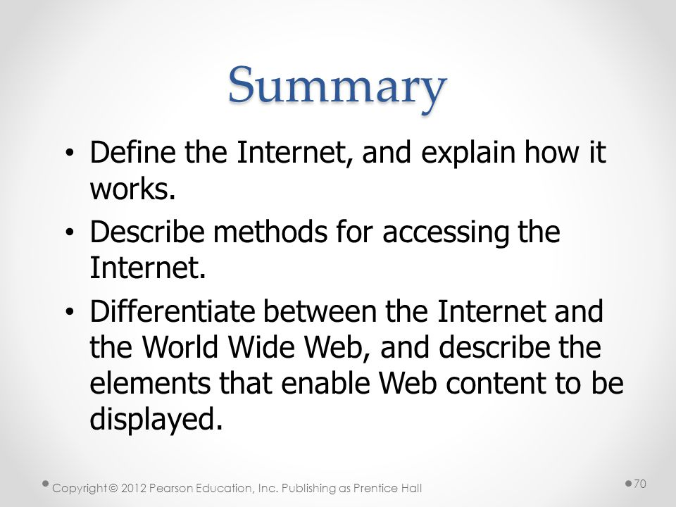 Summary Define the Internet, and explain how it works.