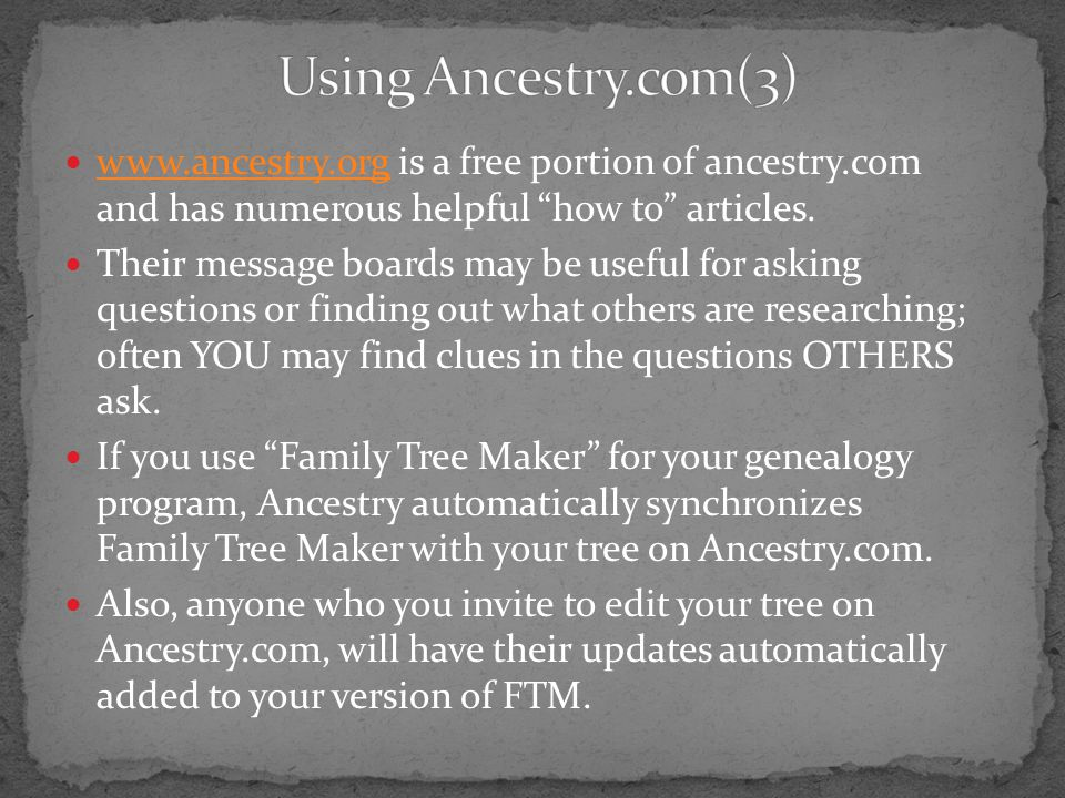 Using Ancestry.com(3) www.ancestry.org is a free portion of ancestry.com and has numerous helpful how to articles.