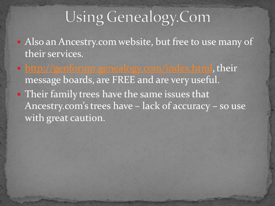 Using Genealogy.Com Also an Ancestry.com website, but free to use many of their services.