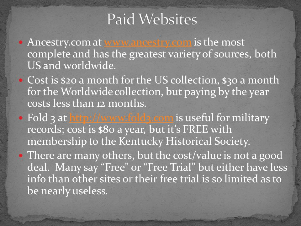 Paid Websites Ancestry.com at www.ancestry.com is the most complete and has the greatest variety of sources, both US and worldwide.