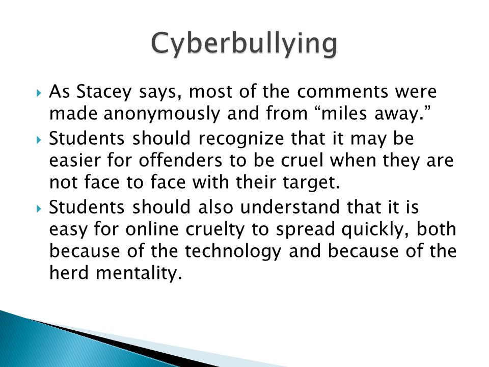 Cyberbullying As Stacey says, most of the comments were made anonymously and from miles away.