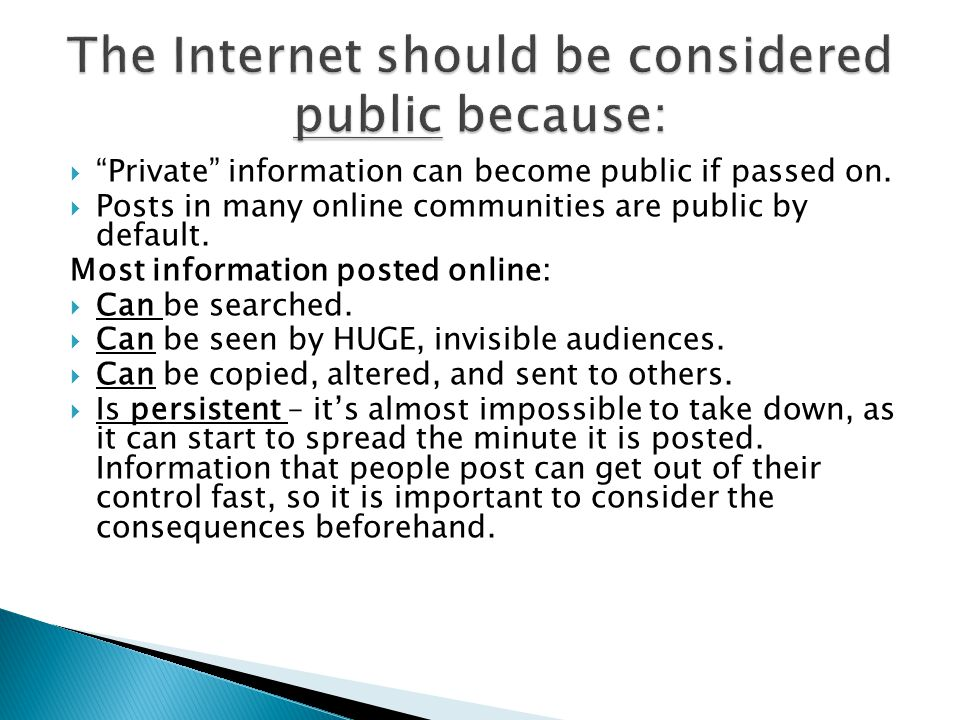 The Internet should be considered public because: