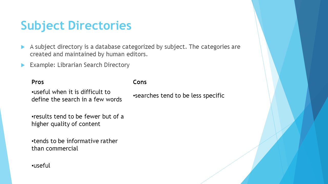 Subject Directories A subject directory is a database categorized by subject. The categories are created and maintained by human editors.