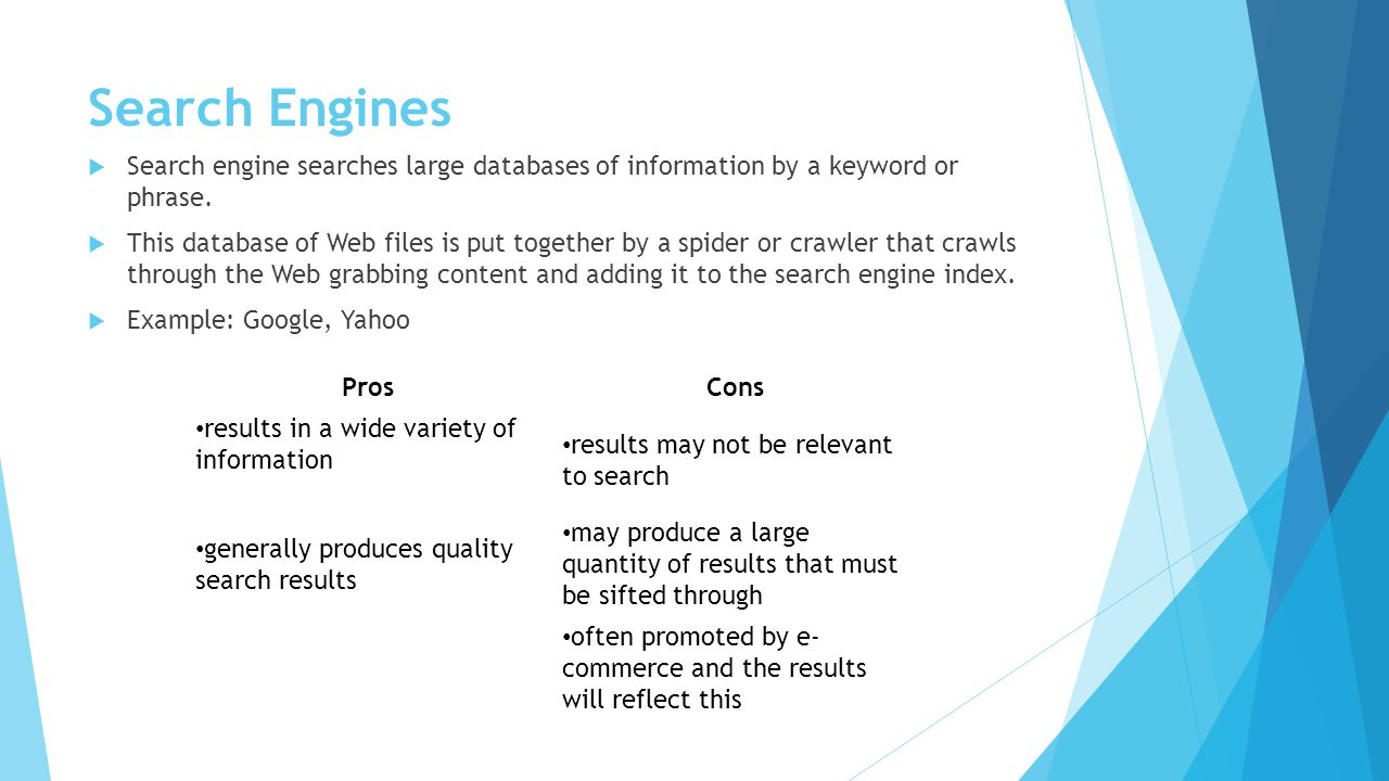 Search Engines Search engine searches large databases of information by a keyword or phrase.