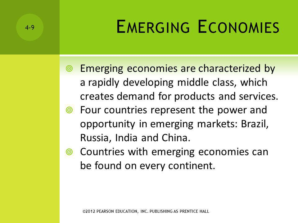 Emerging Economies Emerging economies are characterized by a rapidly developing middle class, which creates demand for products and services.