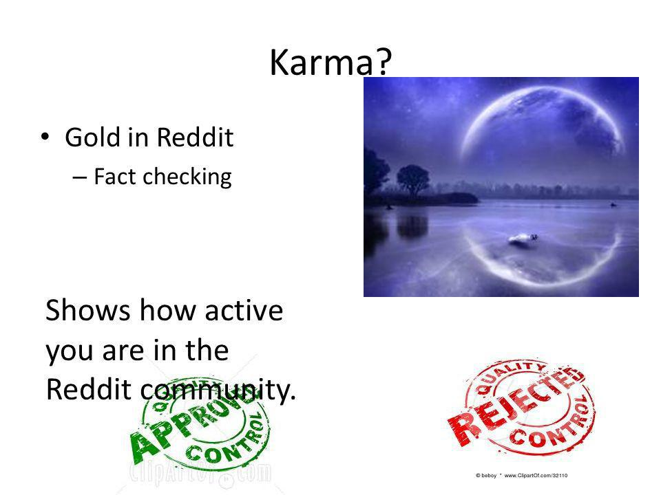 Karma Shows how active you are in the Reddit community.
