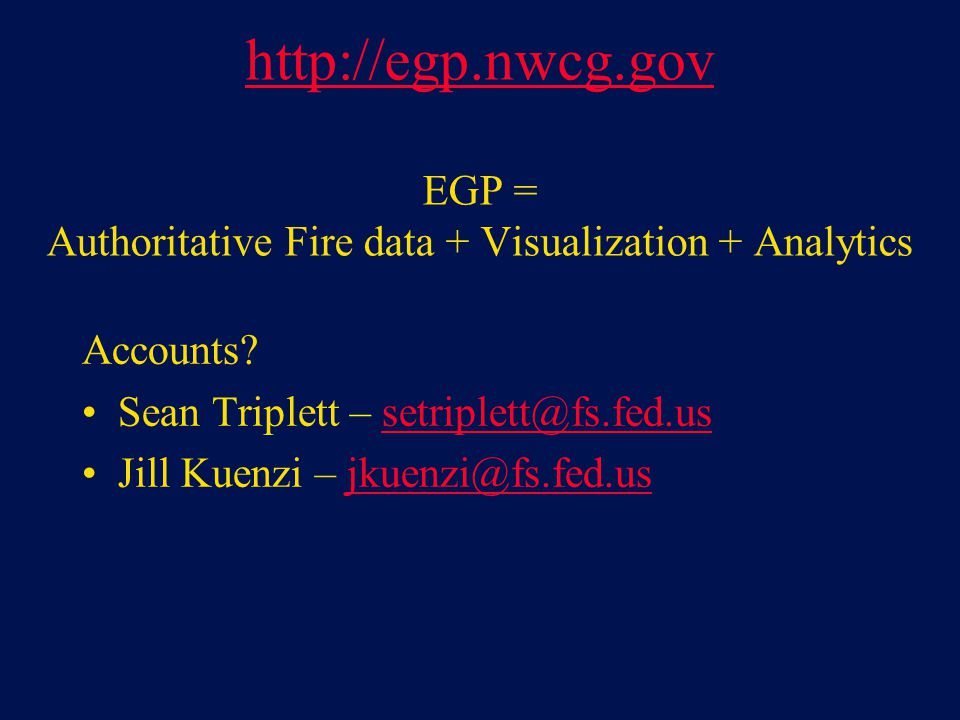 http://egp.nwcg.gov EGP = Authoritative Fire data + Visualization + Analytics