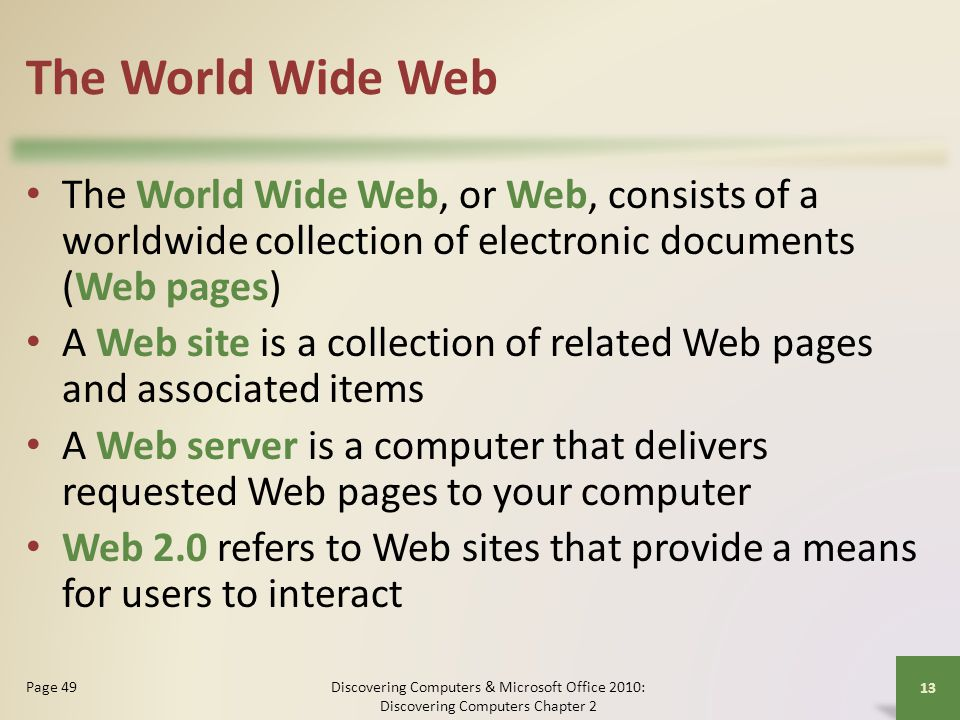 The World Wide Web The World Wide Web, or Web, consists of a worldwide collection of electronic documents (Web pages)