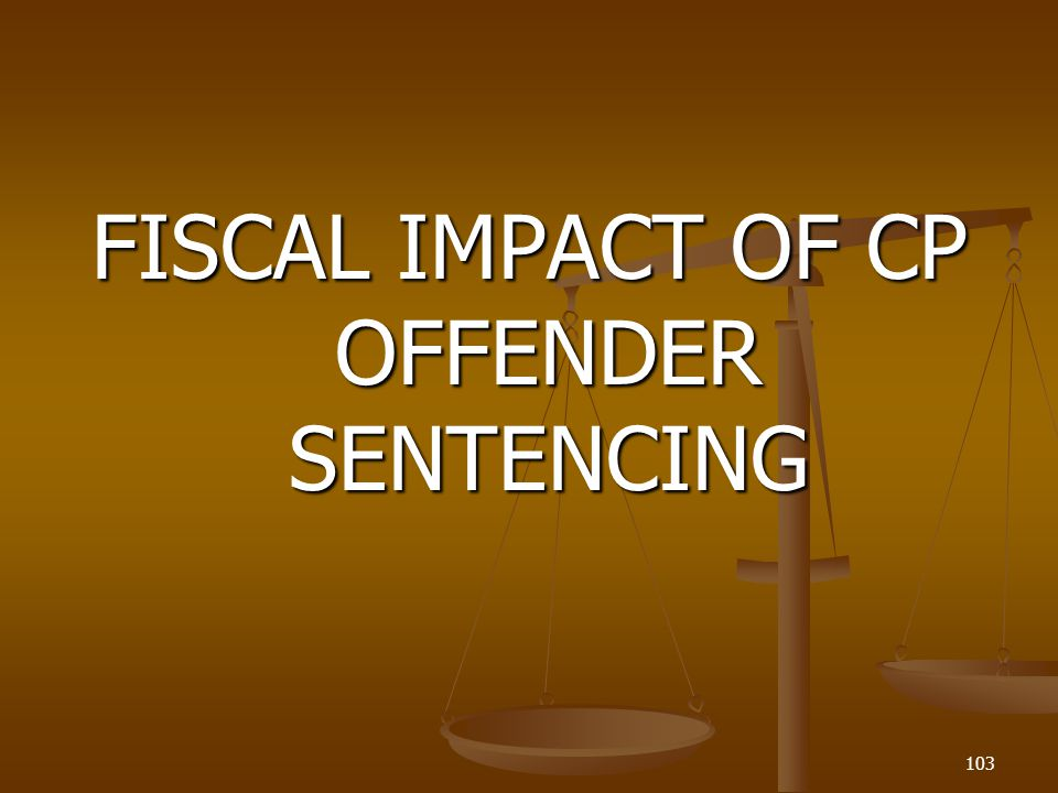 FISCAL IMPACT OF CP OFFENDER SENTENCING