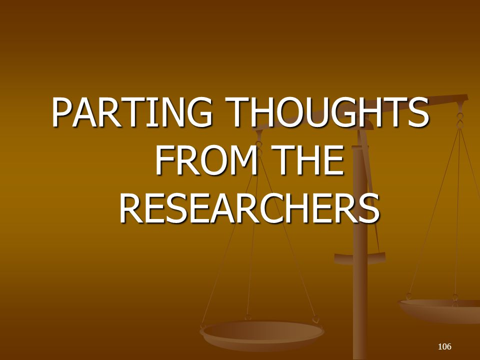PARTING THOUGHTS FROM THE RESEARCHERS