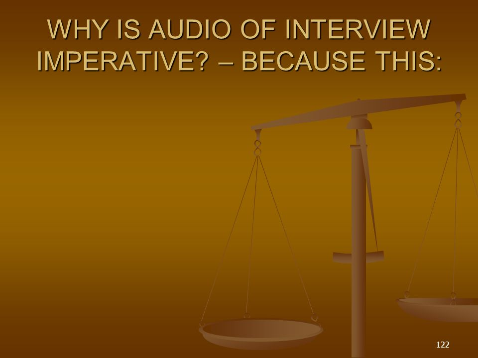 WHY IS AUDIO OF INTERVIEW IMPERATIVE – BECAUSE THIS: