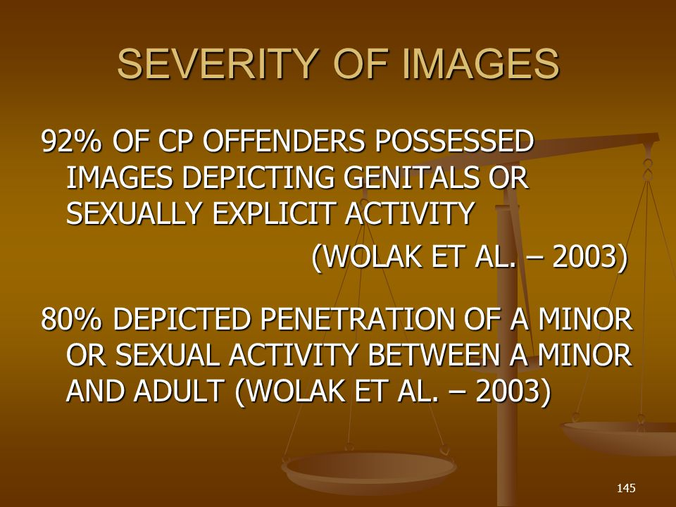 SEVERITY OF IMAGES 92% OF CP OFFENDERS POSSESSED IMAGES DEPICTING GENITALS OR SEXUALLY EXPLICIT ACTIVITY.