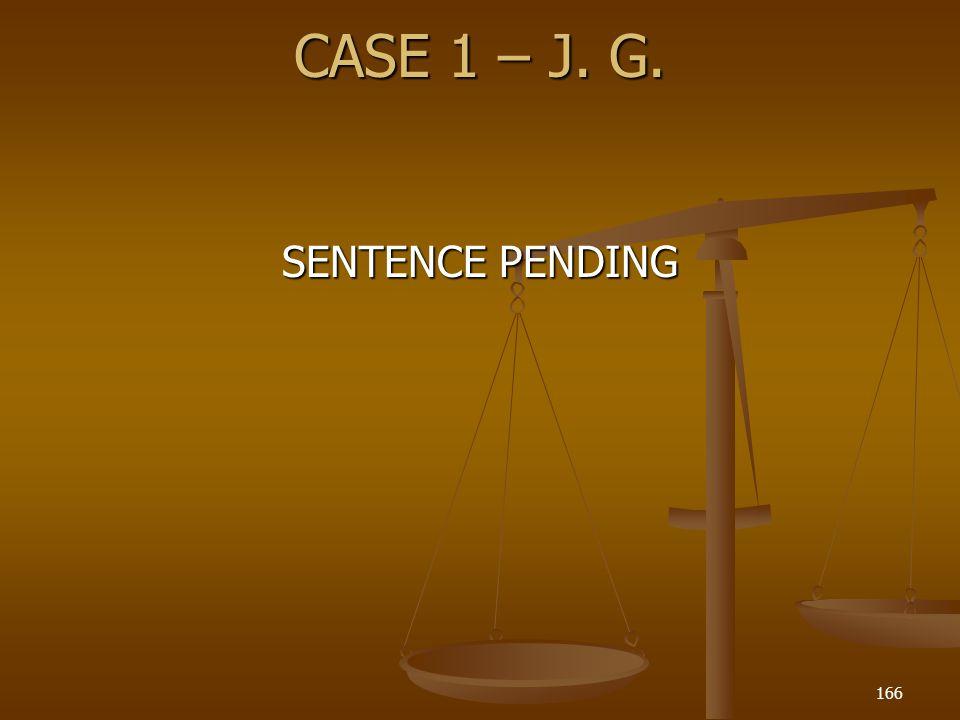 CASE 1 – J. G. SENTENCE PENDING