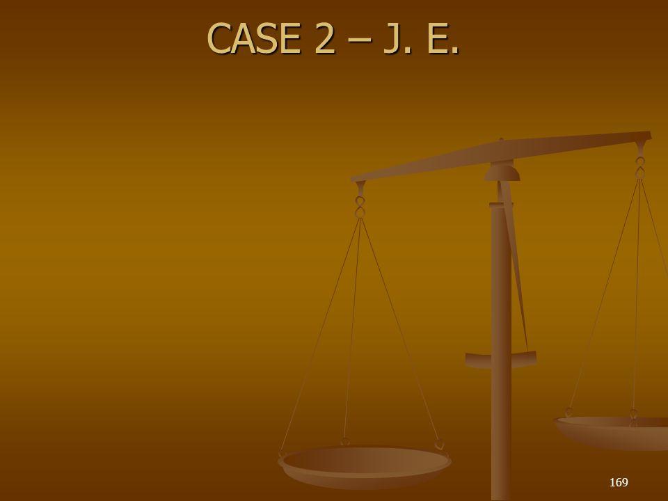 CASE 2 – J. E.