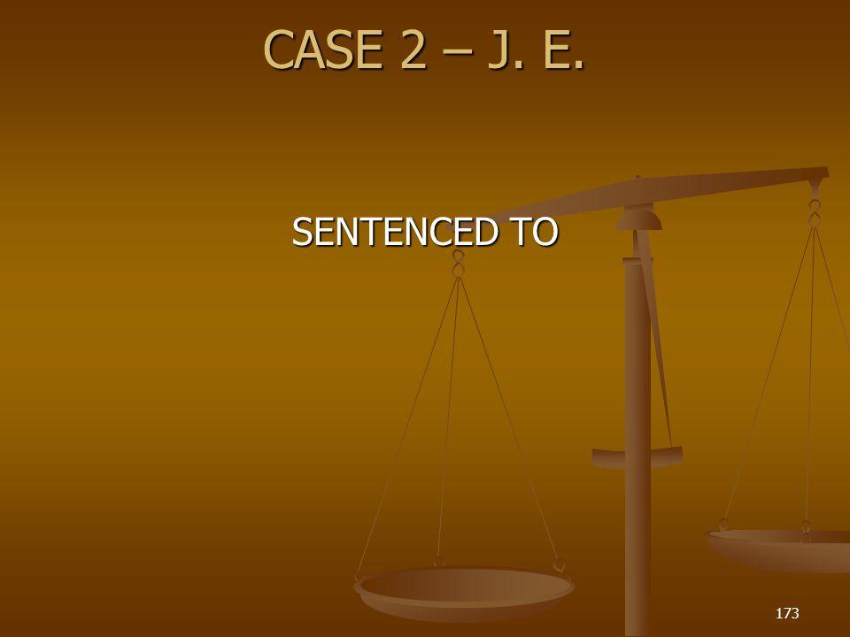 CASE 2 – J. E. SENTENCED TO