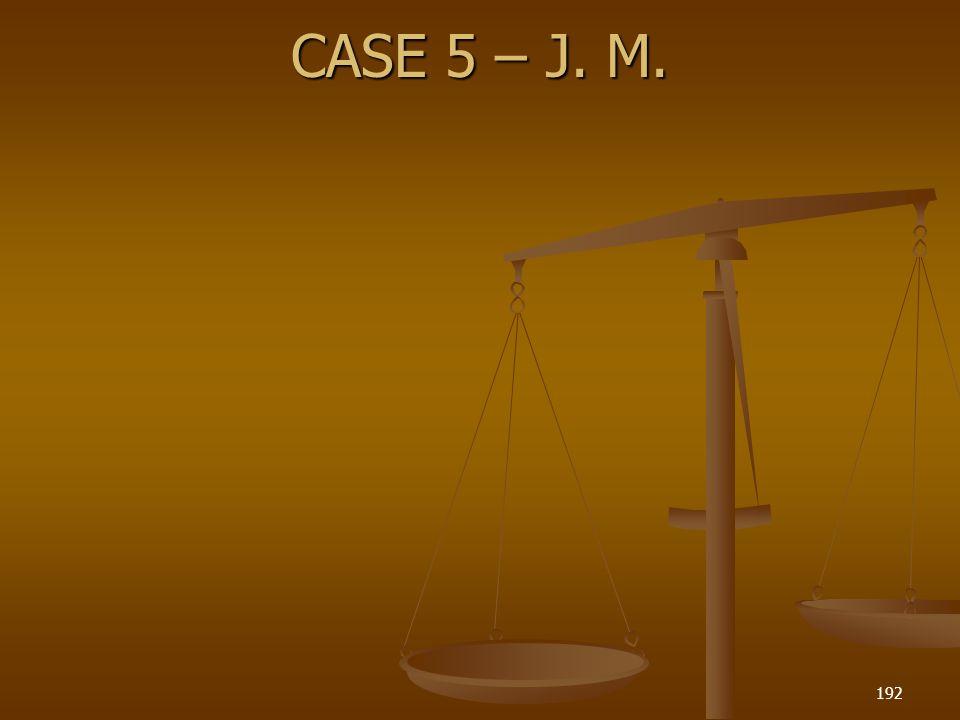 CASE 5 – J. M.