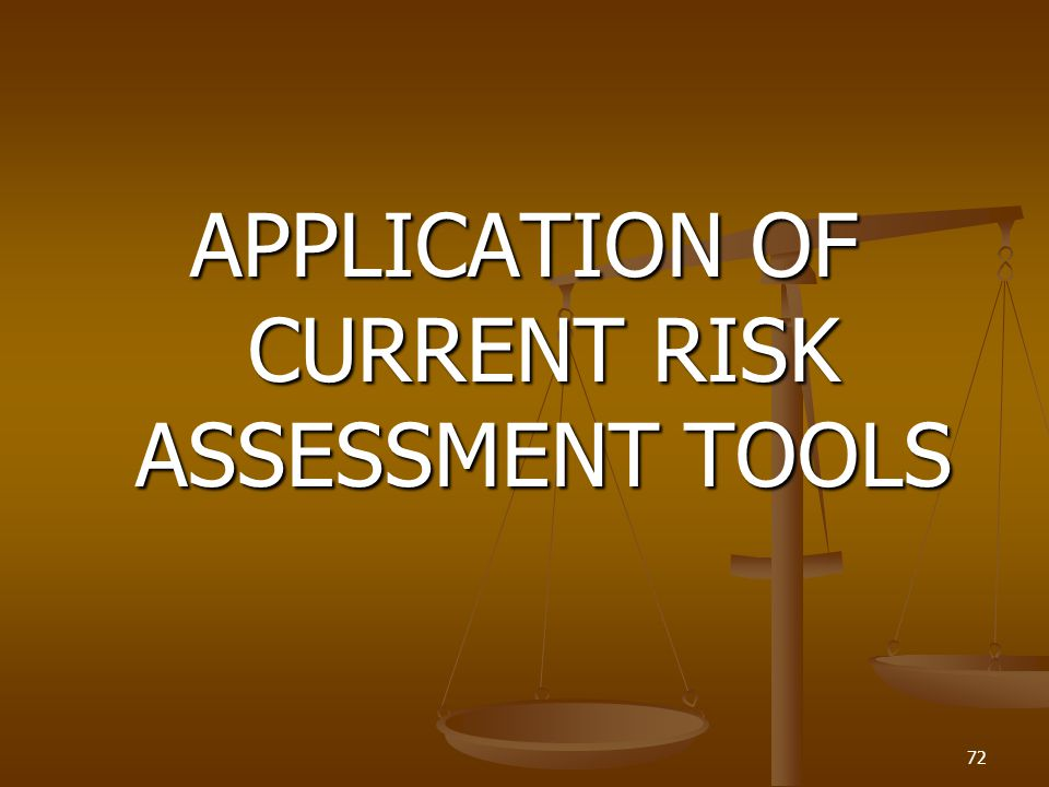 APPLICATION OF CURRENT RISK ASSESSMENT TOOLS