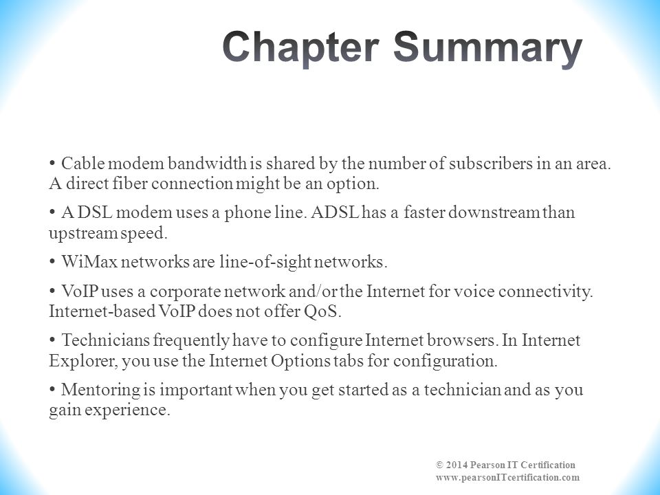 Chapter Summary • Cable modem bandwidth is shared by the number of subscribers in an area. A direct fiber connection might be an option.